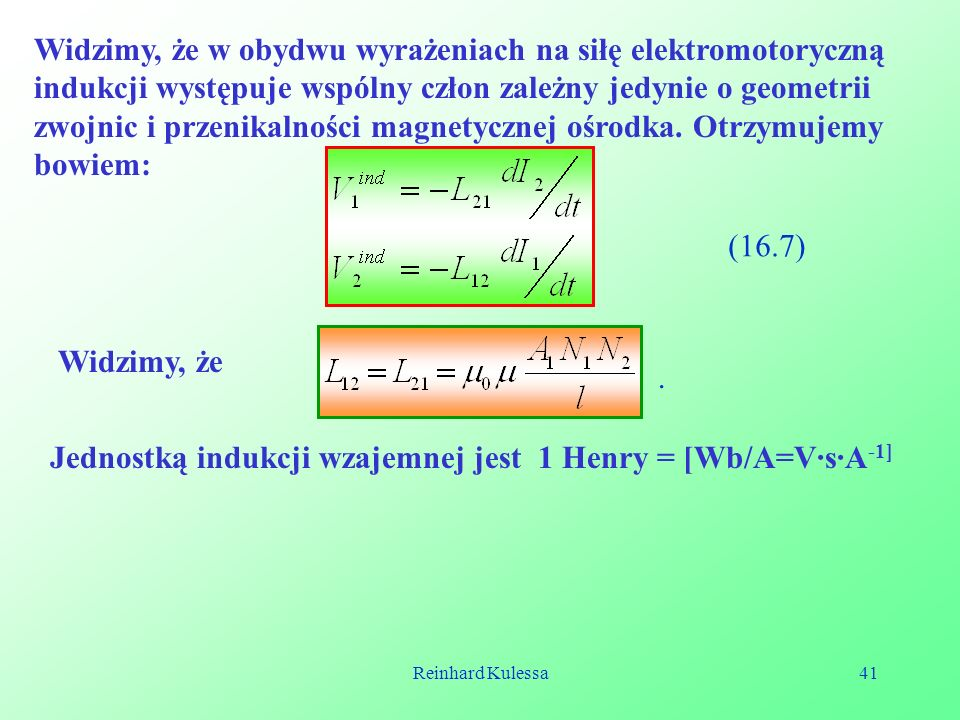 Jednostką indukcji wzajemnej jest 1 Henry = [Wb/A=V·s·A-1]